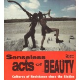 Senseless Acts of Beauty: Cultures of Resistance since the Sixties