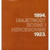 Umjetnost Bosne i Hercegovine 1894. - 1923. - katalog izložbe