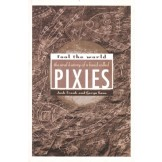 Fool the World - The Oral History of the Band Called Pixies