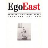 EgoEast - Hrvatska umjetnost danas / Croatian Art Today