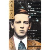 All My Road Before Me - The Diary of C.S. Lewis 1922-1927