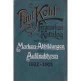 Paul Kohl\'s Freimarken Katalog mit allen Marken-Abbildungen und Aufdrucktypen 1902-1903