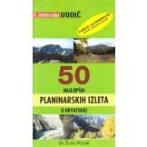 50 najljepših planinarskih izleta u Hrvatskoj : pješice i automobilom