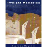 Twilight Memories: Marking Time in a Culture of Amnesia