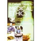 A Catholic Guide to Medical Ethics: Catholic Principles in Clinical Practice
