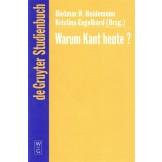 Warum Kant heute?: Systematische Bedeutung und Rezeption seiner Philosophie in der Gegenwart