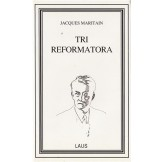 Tri reformatora : Luther - Descartes - Rousseau