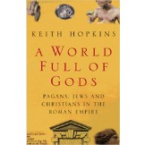 A World Full of Gods: Pagans, Jews and Christians in the Roman Empire