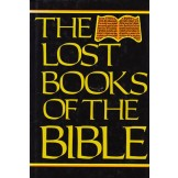 The Lost Books of the Bible: Being All the Gospels, Epistles and Other Pieces Now Extant Attributed to Jesus Christ, His Apostles and Companions