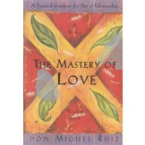 The Mastery of Love - A Toltec Wisdom Book