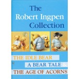 The Robert Ingpen Collection: The Idle Bear, A Bear Tale & The Age of Acorns