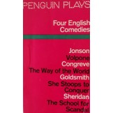 Four English Comedies of the 17th and 18th Centuries: Volpone; The Way of The World; She Stoops to Conquer; The School For Scandal