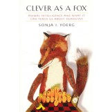 Clever as a Fox: Animal Intelligence and What It Can Teach Us about Ourselves