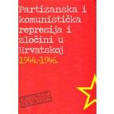 Partizanska i komunistička represija i zločini u Hrvatskoj : 1944.-1946. : dokumenti