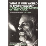 What If Our World is Their Heaven? - The Final Conversations of Philip K. Dick